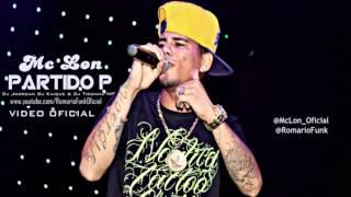 Mc Lon - Partido P ♪ ( Lançamento 2013 ) Video Oficial