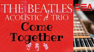 Come Together - The Beatles Acoustic Trio live - (Pop) - Dearecords - Dea Records