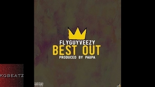 FlyGuyVeezy - Best Out [Prod. By Paupa] [New 2017]