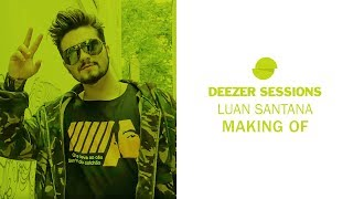 Luan Santana - Deezer Sessions (Making Of)