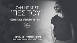 Zan Batist - Pes Tou (DJ Pantelis & Vasilis Koutonias Remix) [Sofillas & Livisianos Intro]