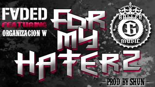 Lil Faded-For My Haterz Feat.Organizacion W (Prod By Shun)
