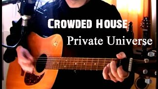 Crowded House - Private Universe (cover)