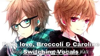 Fake love, Broccoli & Caroline - Nightcore | Switching Vocals