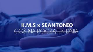 K.M.S x SEANTONIO -  ̶C̶O̶Ś̶ ̶N̶A̶ ̶P̶O̶C̶Z̶Ą̶T̶E̶K̶ ̶D̶N̶I̶A̶