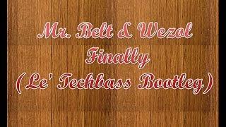 Mr. Belt & Wezol - Finally (Le' Techbass Bootleg)