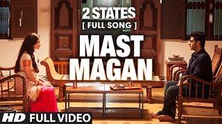 Mast Magan FULL Video Song | 2 States | Arijit Singh | Arjun Kapoor, Alia Bhatt