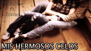 ♥ Mis hermosos celos ♥ Rap Romantico 2015 | Mc Richix Ft Zckrap