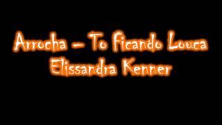 Arrocha   To Ficando Louca Elissandra Kenner