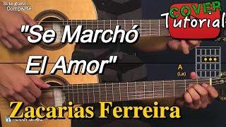 Se Marcho el Amor - Zacarias Ferreira Cover/Tutorial Guitarra
