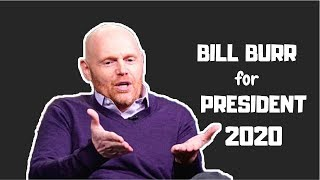 Bill Burr for PRESIDENT 2020