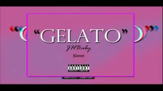"""GELATO🍰🍹 - JHBaby (Cover)"" [Neutro Ft BigSoto]"