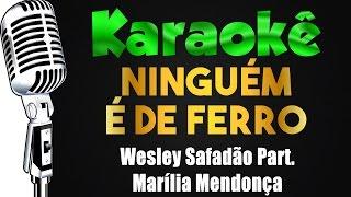 Karaokê - Ninguém é de ferro - Wesley Safadão Part. Marília Mendonça