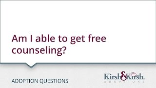 Adoption Questions: Am I able to get free counseling?