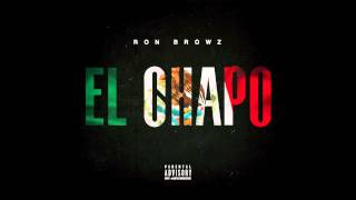 "Ron Browz - ""El Chapo"" (Clean) OFFICIAL VERSION"