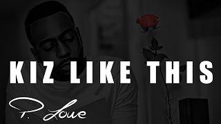 P. Lowe - Kiz Like This - Love Story - Kizomba 2017