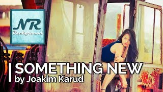 ✰ NO COPYRIGHT MUSIC ✰ Something New - Joakim Karud ✰ NR Background