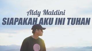 Siapakah Aku Ini Tuhan - Aldy Maldini