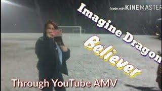 Through YouTube Imagine Dragon AMV-Beleiver