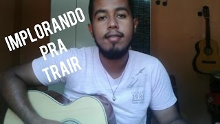 Implorando Pra Trair / Michel Teló part Gusttavo Lima (Cover: Roni Oliveira)