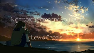Nightcore - Someone you loved (Lewis Capaldi)