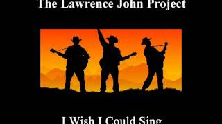 Lawrence John Project - I Wish I Could Sing