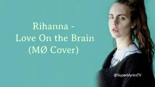 MØ : Love On The Brain (Rihanna) // Lyrics