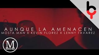 MostaMan Ft Lenny Tavarez , Kevin Florez - Aunque La Amenacen Preview