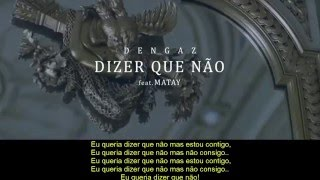 Dengaz feat. Matay - Dizer Que Não ( Video Com Letra )
