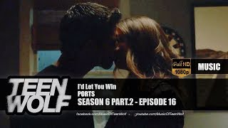 PORTS - I'd Let You Win | Teen Wolf 6x16 Music [HD]
