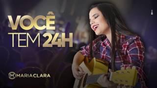 Você tem 24h - Maria Clara
