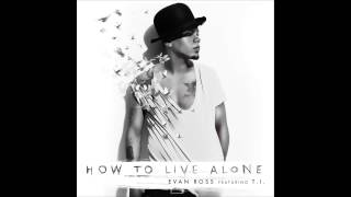 "Evan Ross ""How to Live Alone"" feat. T.I."