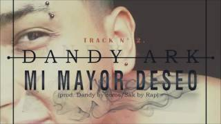 Dandy - MI MAYOR DESEO 2016 TRACK No.2 (mixtape)(INSOMNIO)