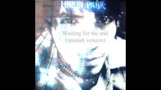 Linkin park - Waiting for the end (spanish version)