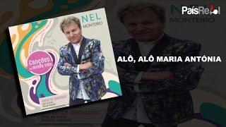 NEL MONTEIRO - ALÓ, ALÓ MARIA ANTÓNIA