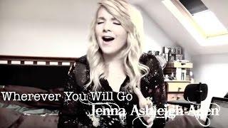 Wherever You Will Go - Charlene Soraia (Cover by Jenna Ashleigh Allen)