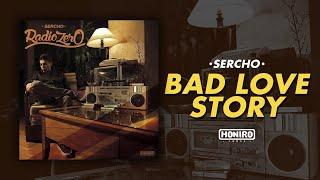SERCHO - 06 - BAD LOVE STORY ( LYRIC VIDEO )