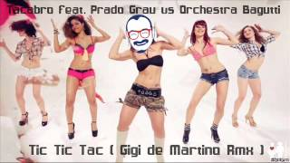 Tic Tic Tac (Gigi de Martino Rmx) - Tacabro feat. Prado Grau vs Orchestra Bagutti