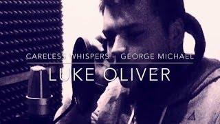 Careless Whisper - George Michael (Luke Oliver Cover)
