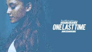 Ariana Grande - One Last Time (John Sedano Remix)