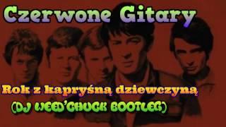 Czerwone Gitary - Rok z kapryśną dziewczyną (DJ Weed'Chuck Bootleg)