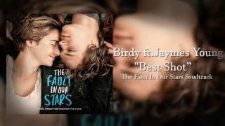 Best Shot (Bonus Track)- Birdy ft. Jaymes Young (The Fault In Our Stars Soundtrack)