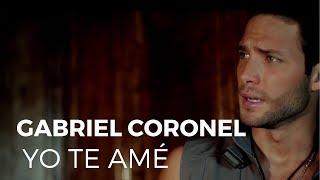Gabriel Coronel - Yo Te Ame (Video Oficial)