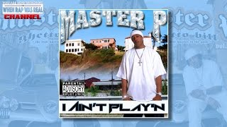 Master P - I Aint Play'n [From The Ghetto Bill Cd]
