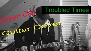 Green Day - Troubled Times Guitar Cover - by Tomáš Pilař