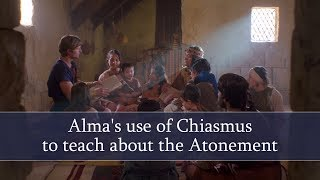 Alma's use of chiasmus to teach about the Atonement?