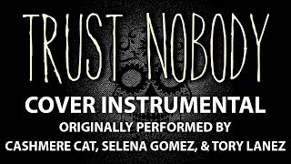 Trust Nobody (Cover Instrumental) [In the Style of Cashmere Cat feat. Selena Gomez & Tory Lanez]