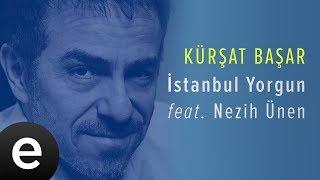 İstanbul Yorgun (Kürşat Başar feat.Nezih Ünen) Official Audio #istanbulyorgun #kürşatbaşar