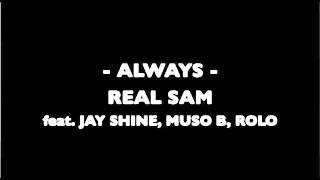 ALWAYS - REAL SAM feat. JAY SHINE, MUSO B, ROLO