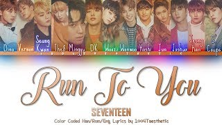 SEVENTEEN (세븐틴) - Run To You/I'm Looking For You Now (지금 널 찾아가고 있어) Color Coded Han/Rom/Eng Lyrics